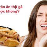Giải đáp thắc mắc đau răng có nên ăn thịt gà không?